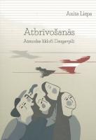 """Rakstnieces Anitas Liepas jaunā grāmata """"Atbrīvošanās. Atmodas līkloči Daugavpilī"""